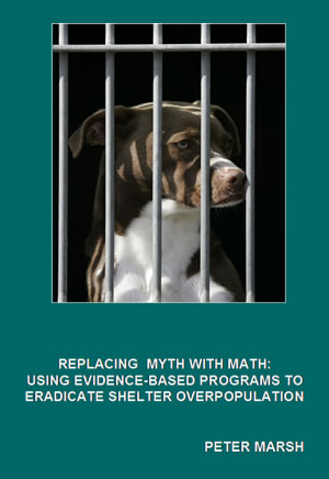 Replacing Myth with Math: Using Evidence-based Programse to Eradicate Shelter Overpopulation.